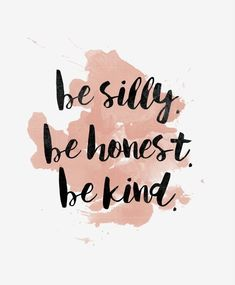 Printable Be Silly, Be Honest, Be Kind Print Inspirational Quote Poster, Watercolor Quote Print, Motivational … Cute Quotes, Happy Quotes, Words Quotes, Sayings, Be Kind Quotes, Three Word Quotes, Happiness Quotes, Being Silly Quotes, Honest Love Quotes