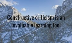 Learn from constructive criticism