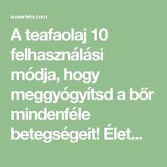 A teafaolaj 10 felhasználási módja, hogy meggyógyítsd a bőr mindenféle betegségeit! ÉletmódEgészség2017/04/05 | Ismertető Health Fitness, Herbs, Yoga, Math Equations, Beauty, Mint, Herb, Beauty Illustration, Fitness