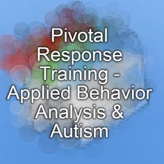 Pivotal Response Training - Applied Behavior Analysis & Autism