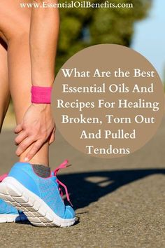 What Are the Best Essential Oils And Recipes For Healing Broken, Torn Out And Pulled Tendons #Tendons #TendonsHealing #NaturalHealing #EssentialOils #HomeRemedies