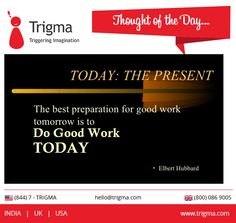 """ The best preparation for good work tomorrow is to do good work today."" - Elbert Hubbard #thoughtoftheday #motivation #motivationalquotes #inspiration #achieve #success #Trigma"