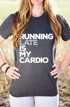 Lovely Clusters - Beautiful Shops: Running Late Is My Cardio Shirt