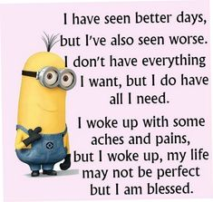 25 Best Wednesday Funny Minions - Very true. Would you want to live forever? I don't think I would. I like knowing that I have an end to my life. It keeps me going and makes me do things. Otherwise I would just sleep for eternity because I would always think that I had plenty of time to do it tomorrow.