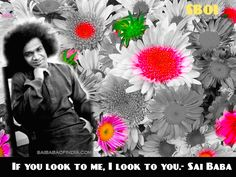 If you look to me, I look to you . - Sai Baba  www.saibabaofindia.com