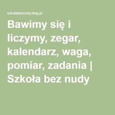Bawimy się i liczymy, zegar, kalendarz, waga, pomiar, zadania | Szkoła bez nudy Polish Language, Preschool, Teacher, Math Equations, Education, Children, Diy, Montessori, Crafts