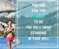 You are far too smart tone the only thing standing in your way #yoga #inspiration