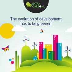 The evolution of development has to be greener!  Want to be a part of the creation of a sustainable future? Help #ExtraCarbon in our initiative, know about us here: http://www.extracarbon.com/