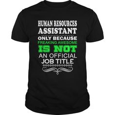 Human Resources Assistant Only Because Freaking Awesome Is Not An Official Job Title T-Shirts, Hoodies