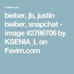 bieber, jb, justin bieber, snapchat - image #2786706 by KSENIA_L on Favim.com