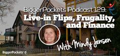 BP Podcast 129: Live-in Flips, Frugality, and Finance with Mindy Jensen