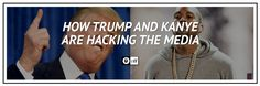 Donald Trump and Kanye West Are Hacking the Media
