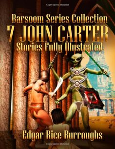 Barsoom Series Collection: 7 John Carter Stories Fully Illustrated - A Princess of Mars, The Gods of Mars, The Warlord of Mars, Thuvia, Maid...