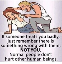 Memes, Image, and Images: Happy Life Images If someone treats you badly, just remember there is something wrong with them, NOT YOU. Normal people don't hurt other human beings. Great Quotes, Love Quotes, Inspirational Quotes, Smart Quotes, Motivational, Happy Life Images, Verbal Abuse, Narcissistic Abuse, Love Images
