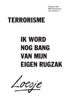 Terrorisme... Ik word nog bang van mijn eigen rugzak.