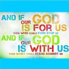 If God is for us than there is no one who stands against his glory and power. God is a mighty Fortress and we are his warriors, spreading the good news!