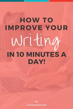 How to improve your writing in just 10 minutes a day! Click through to learn how now.
