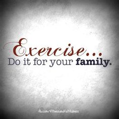 This is such a true statement. Fit moms are healthy moms. #fefit #fefitness #festrong. Exercise, Do it for your Family! Fit Moms for Life