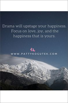 Focus on love, joy, and the happiness that is yours. http://pattykogutek.com/inspirational-insights/