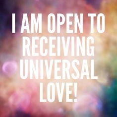 I am open to receiving universal love. #wisdom #affirmation #love