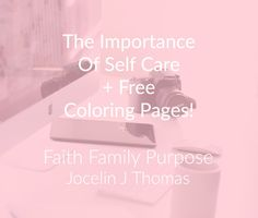 The Importance Of Self-Care + Free Printables / Jocelin J Thomas