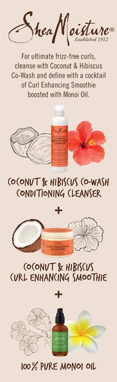 For ultimate frizz-free curls, cleanse with Coconut & Hibiscus Co-Wash and define with a cocktail of Curl Enhancing Smoothie boosted with Monoi Oil. Coconut & Hibiscus Co-Wash Conditioning Cleanser + Coconut & Hibiscus Curl Enhancing Smoothie + 100% Pure Monoi Oil.