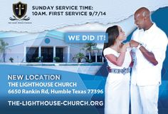 """Congratulations Lighthouse Church! We Did It!   Our new Location 6650 Rankin Rd,Humble Texas 77396  the-lighthouse-church.org   First Sunday Service  10AM September 7,2014   James 1: 17a """" Every good gift and every perfect gift is from above...""""  Glory be to God!"""