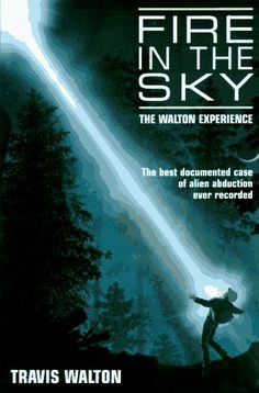 Fire in the Sky: The Walton Experience  Best UFO abduction story... Made into a movie, too