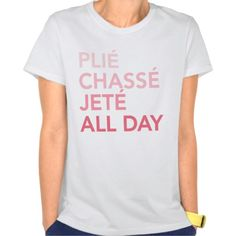 plie chasse jete all day ballet t-shirt. Ballet for dayzzzz Sweat Shirt, It T Shirt, Shirt Style, Tee Shirts, Sun Shirt, Shirt Shop, Keep Calm, In This World, Shirt Designs