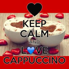 keep calm and love cappuccino / Created with Keep Calm and Carry On for iOS #keepcalm #cappuccino