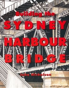 Building the Sydney Harbour Bridge by John Nicholson