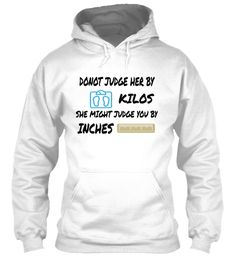 Donot  Judge Her By Kilos She Might Judge You By Inches White T-Shirt Front