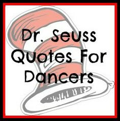Dr. Seuss Quotes for Dancers...
