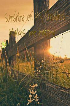 Sunshine on my shoulders makes me happy-John Denver. It does, it does.
