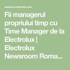 Fii managerul propriului timp cu Time Manager de la Electrolux | Electrolux Newsroom Romania