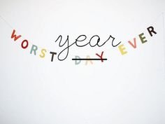 Worst Year Ever: Keeping it Real on the blog today.