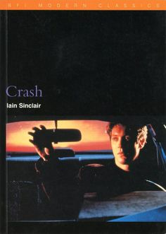 "Iain Sinclair, Crash: David Cronenberg's Post-mortem on J.G. Ballard's ""Trajectory of Fate"" (critical study of the film), published by BFI Publishing, London, paperback, 1999. Photograph of James Spader in Crash"