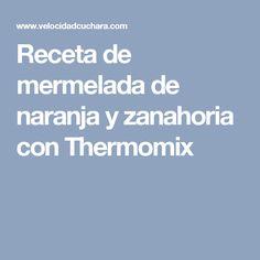 Receta de mermelada de naranja y zanahoria con Thermomix
