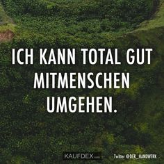 Ich kann total gut Mitmenschen umgehen I can handle people very well. Now discover more funny sayings with pictures. You can easily share the funny sayings with your friends. Funny Tweets, Funny Memes, Hilarious, Funny Quotes About Life, Life Quotes, Funny Sayings, Nicola Tesla, Say Say Say, Satire
