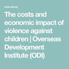 The costs and economic impact of violence against children | Overseas Development Institute (ODI)