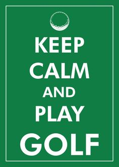 Keep Calm and Play Golf: Words of Wisdom