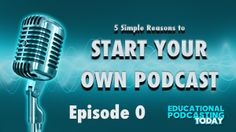 5 Reasons to Start Your Own Educational Podcast | Do YOU want to learn how to podcast? #EduPodcasting