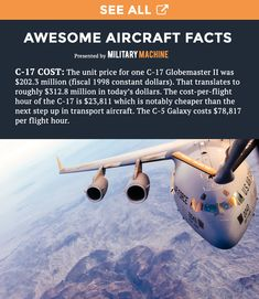 If you love interesting facts about military aircraft then be sure to check out this post covering the most interesting facts about the C-17 Globemaster. This pin's fact covers the cost of a C-17 vs the cost of a C-5 Galaxy. Follow us for more awesome facts like this! #military #militarymachine #c17 #c5 #usaf #aviation #planes #militaryaircraft