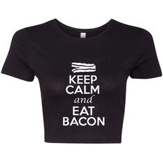 Crop Top Ladies Keep Calm and Eat Bacon Food Funny Humor T-Shirt Tee ($17) ❤ liked on Polyvore featuring tops, t-shirts, crop tops, black, women's clothing, crop top, cut-out crop tops, crop t shirt and crop tee