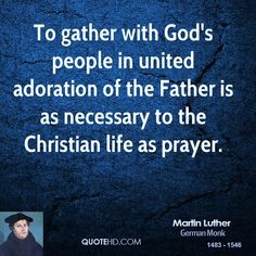 Luther: to gather with God's people in united adoration of the Father