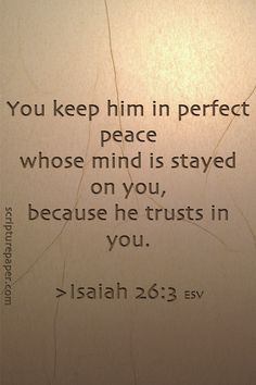 You keep him in perfect peace whose mind is stayed on you, because he trusts in you. Isaiah 26:3 / BIBLE IN MY LANGUAGE