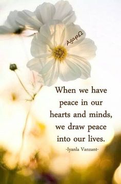 When we have Peace in our Hearts and Minds ~ We draw Peace into our lives ⊰❁⊱ Iyanla Vanzant