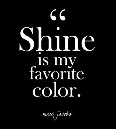 """""""Shine is my favorite color."""" - Marc Jacobs - Glam Quotes for Every Fashion Lover - Photos"""