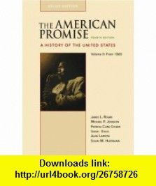 The American Promise Value Edition, Volume II From 1865 A History of the United States (9780312489472) James L. Roark, Michael P. Johnson, Patricia Cline Cohen, Sarah Stage, Alan Lawson, Susan M. Hartmann , ISBN-10: 0312489471  , ISBN-13: 978-0312489472 ,  , tutorials , pdf , ebook , torrent , downloads , rapidshare , filesonic , hotfile , megaupload , fileserve