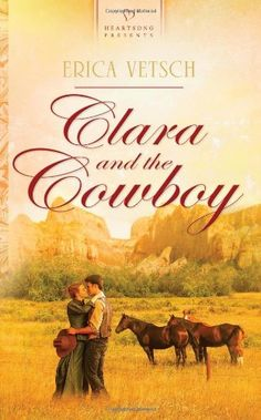 Erica Vetsch - Clara and the Cowboy / https://www.goodreads.com/book/show/10215585-clara-and-the-cowboy?from_search=true&search_version=service